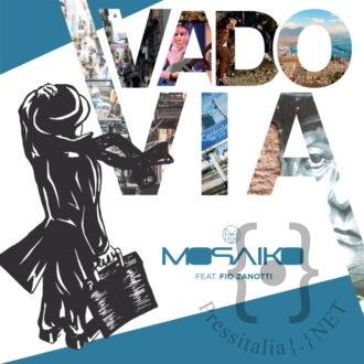 Mosaiko - Vado Via feat. Fio Zanotti
